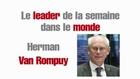 Le leader de la semaine dans le monde : Herman Van Rompuy